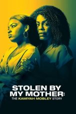 Nonton Film Stolen by My Mother: The Kamiyah Mobley Story (2020) Terbaru Subtitle Indonesia